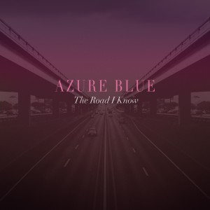 Azure Blue The Road I Know single cover